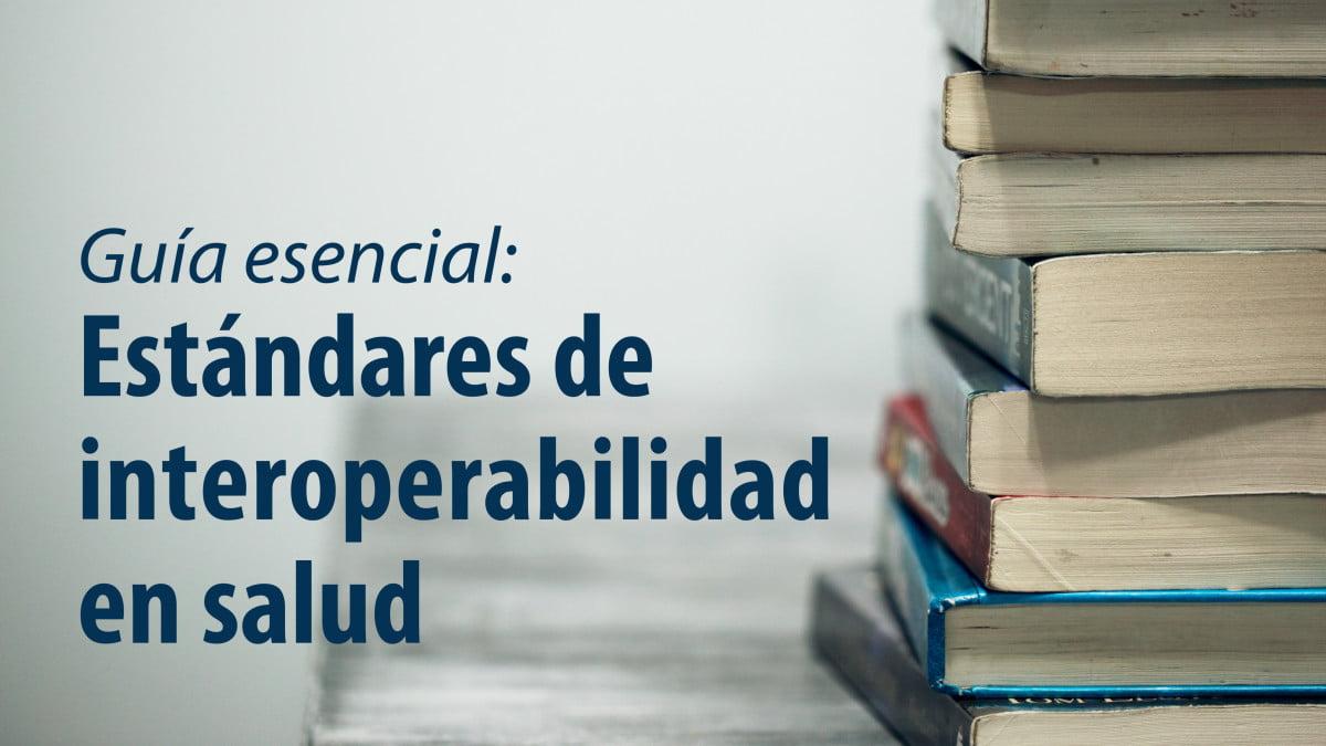 Estándares de interoperabilidad en salud: guía esencial